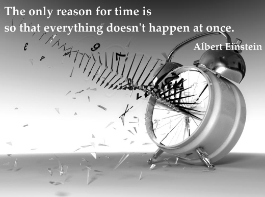 The only reason for time is so that everything doesn't happen at once. (Albert Einstein)