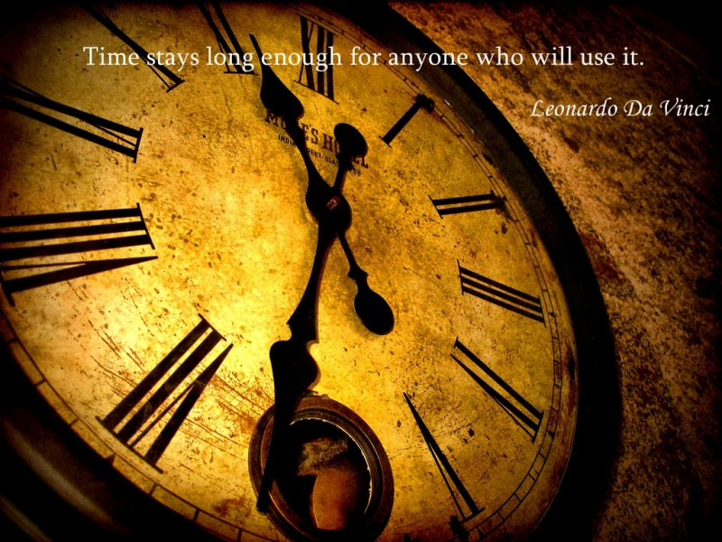 Time stays long enough for anyone who will use it. (Leonardo Da Vinci)