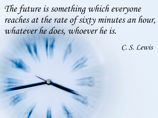 The future is something which everyone reaches at the rate of sixty minutes an hour, whatever he does, whoever he is. (C. S. Lewis)