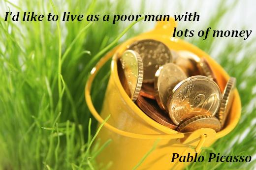 I'd like to live as a poor man with lots of money. (Pablo Picasso)