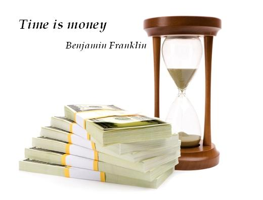 Time is money. (Benjamin Franklin)