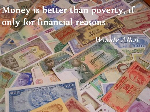 Money is better than poverty, if only for financial reasons. (Woody Allen)