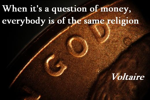 When it's a question of money, everybody is of the same religion. (Voltaire)
