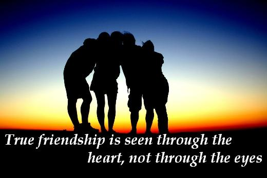 True friendship is seen through the heart, not through the eyes