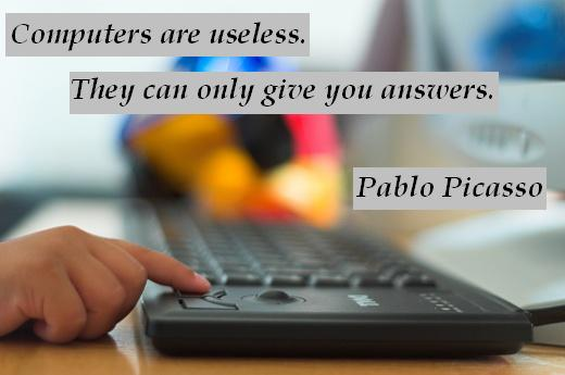 Computers are useless. They can only give you answers. - Pablo Picasso