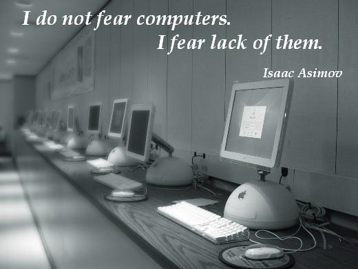 I do not fear computers. I fear lack of them. (Isaac Asimov)