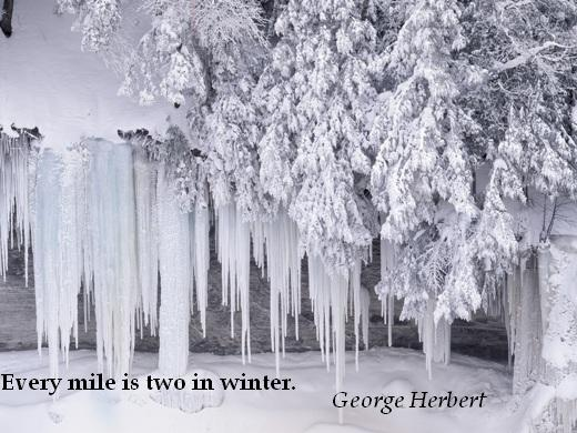 Every mile is two in winter. (George Herbert)