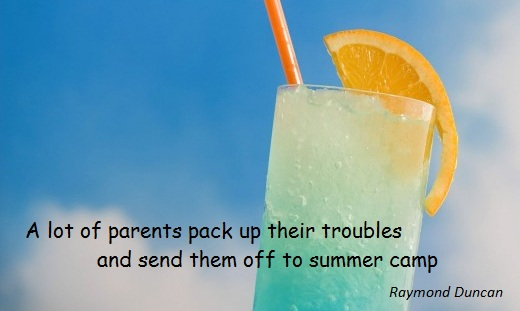 A lot of parents pack up their troubles and send them off to summer camp. (Raymond Duncan)