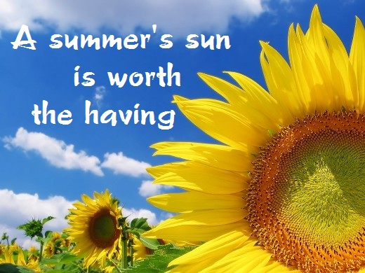 A summer's sun is worth the having