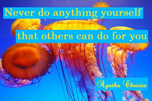 Never do anything yourself that others can do for you. (Agatha Christie)