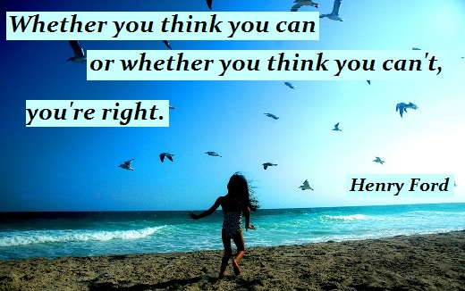 Whether you think you can or whether you think you can't, you're right. (Henry Ford)