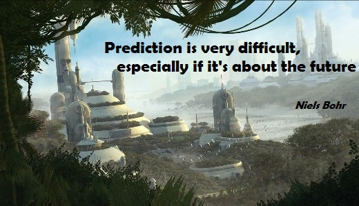 Prediction is very difficult, especially if it's about the future. (Niels Bohr)