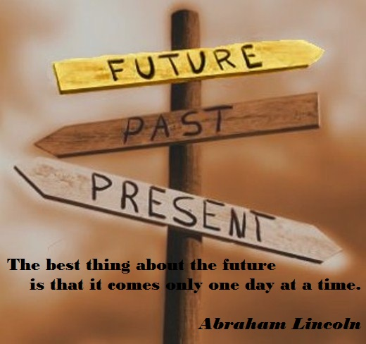 The best thing about the future is that it comes only one day at a time. (Abraham Lincoln)